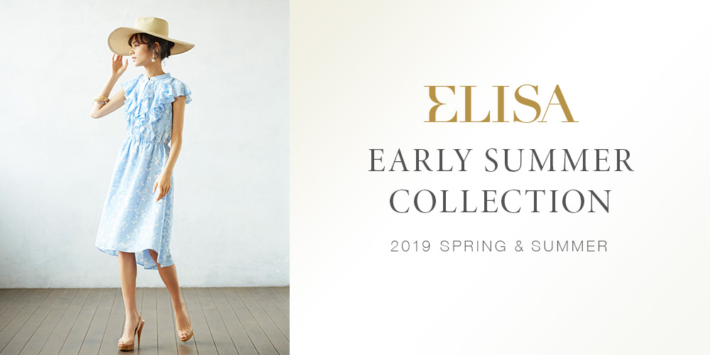 ELISA 2019 SPRING & SUMMER EARLY SUMMER COLLECTION