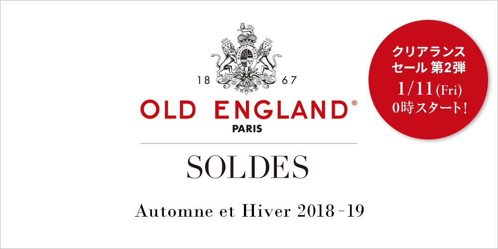 OLD ENGLAND SOLDES AUTUMNE et Hiver 2018-19 クリアランスセール第2弾 1/11(Fri)0時スタート!
