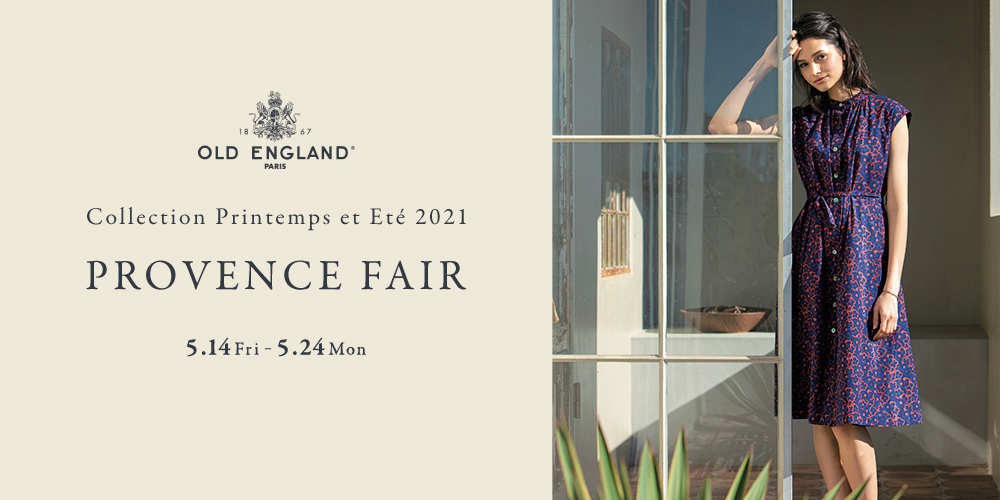 OLD ENGLAND Collection Printemps et Etテゥ 2021 Provence FAIR 5/14Fri.-24 Mon.